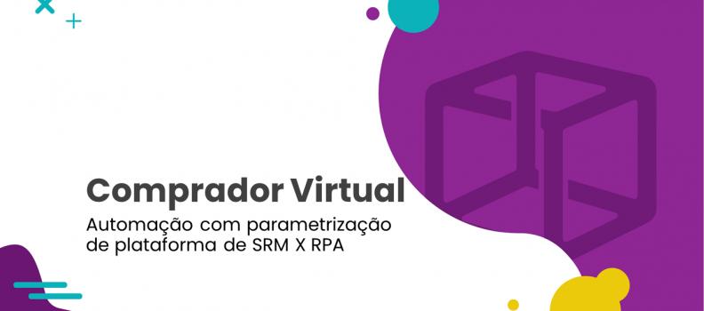 Comprador Virtual | Automação com parametrização de plataforma de SRM x RPA