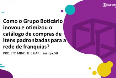 Projeto Mind The Gap | sualoja.GB – Grupo Boticário